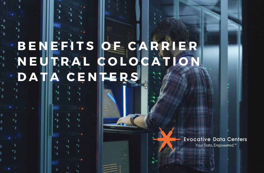 Benefits of Carrier Neutral Colocation Data Centers
