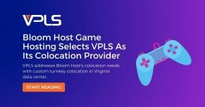 Game Hosting Selects VPLS as its Colocation Provider