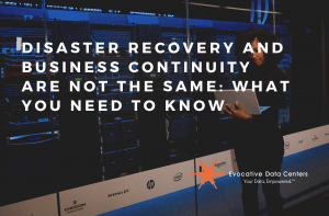 Disaster Recovery and Business Continuity Are Not the Same: What You Need to Know