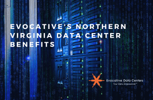 Evocative's Northern Virginia Data Center Benefits
