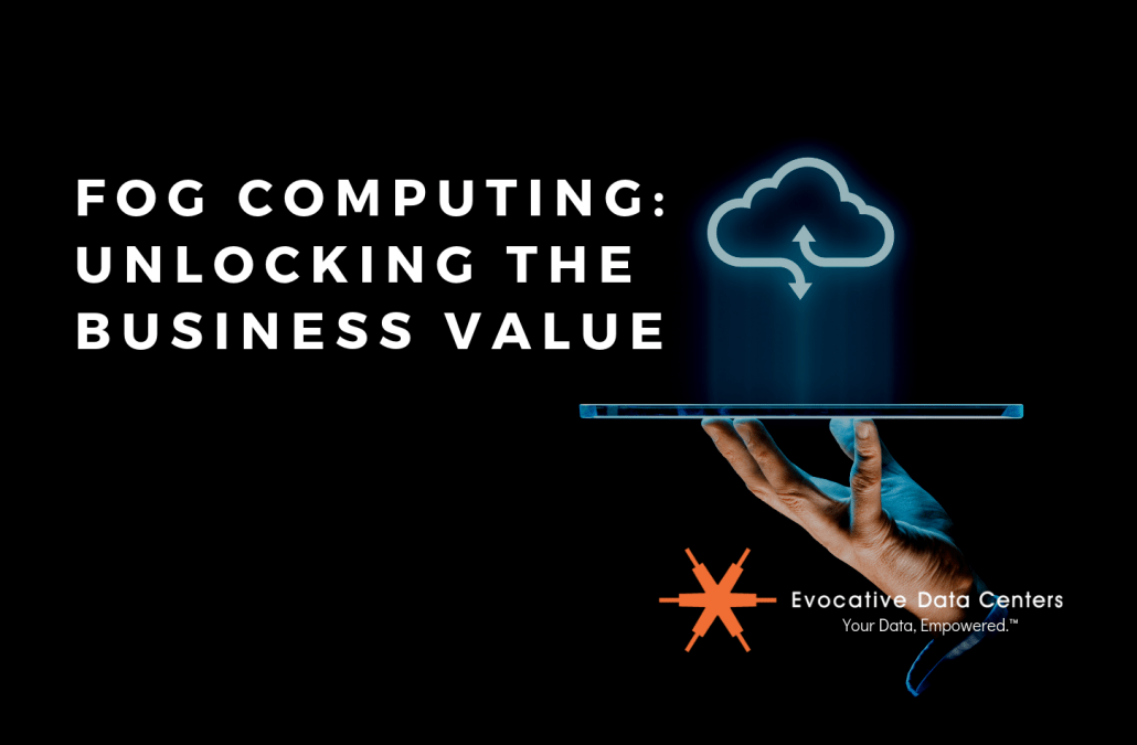 Fog Computing Unlocking the Business Value