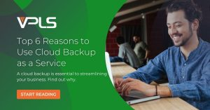 Top 6 Reasons to Use Cloud Backup as a Service​